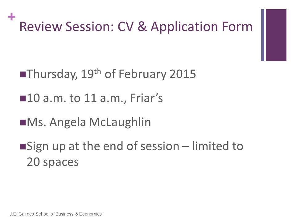 + Review Session: CV & Application Form Thursday, 19 th of February 2015 10 a.m.