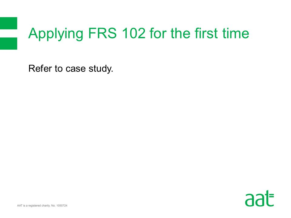Refer to case study. Applying FRS 102 for the first time