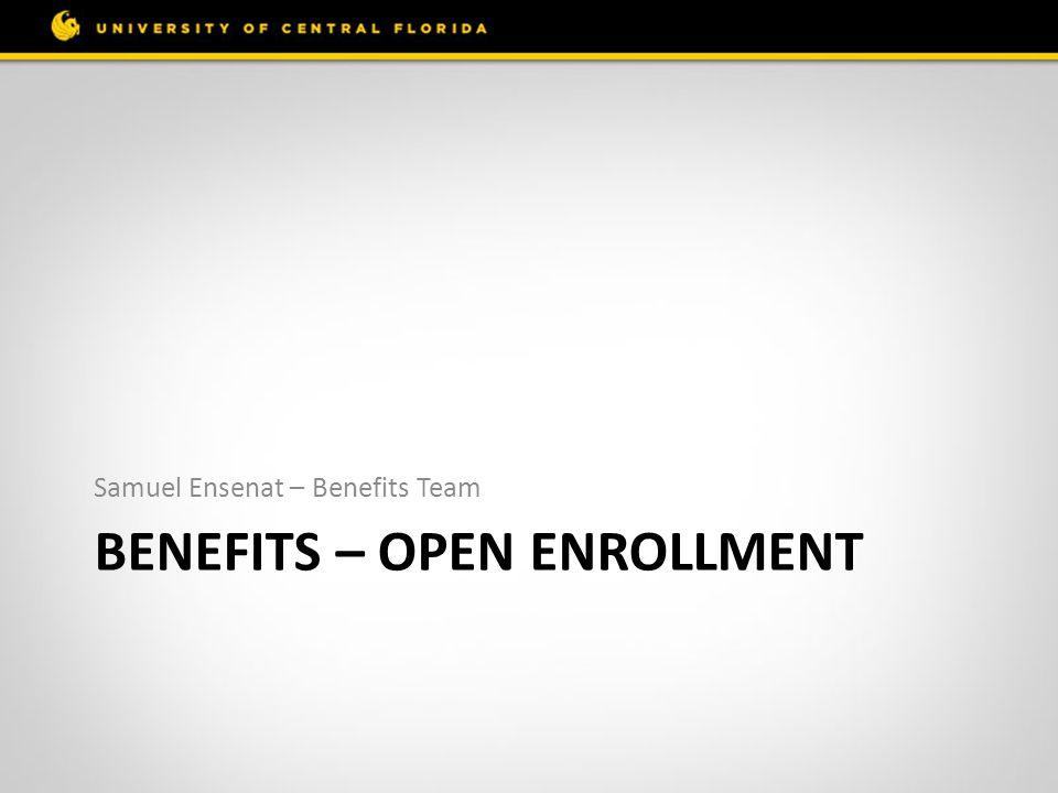 BENEFITS – OPEN ENROLLMENT Samuel Ensenat – Benefits Team