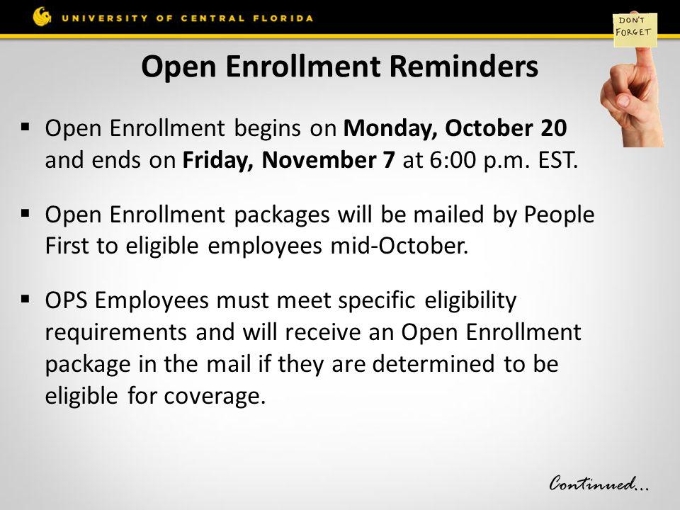 Open Enrollment Reminders  Open Enrollment begins on Monday, October 20 and ends on Friday, November 7 at 6:00 p.m. EST.  Open Enrollment packages w