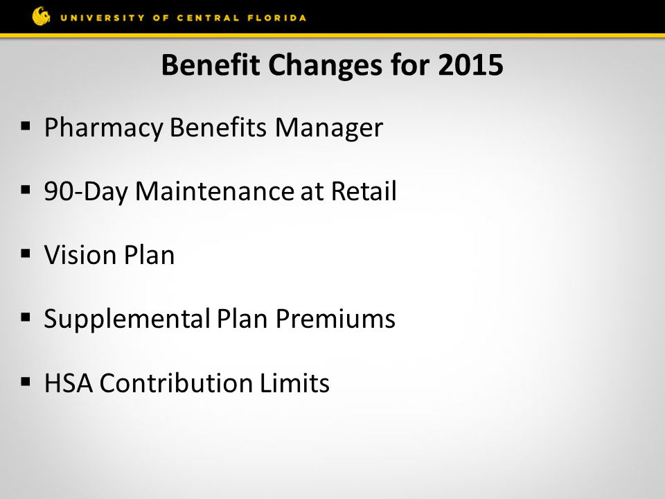 Benefit Changes for 2015  Pharmacy Benefits Manager  90-Day Maintenance at Retail  Vision Plan  Supplemental Plan Premiums  HSA Contribution Limi