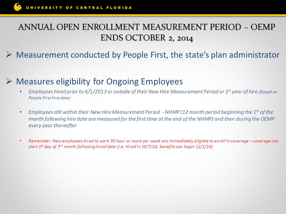 ANNUAL OPEN ENROLLMENT MEASUREMENT PERIOD – OEMP ENDS OCTOBER 2, 2014  Measurement conducted by People First, the state's plan administrator  Measur