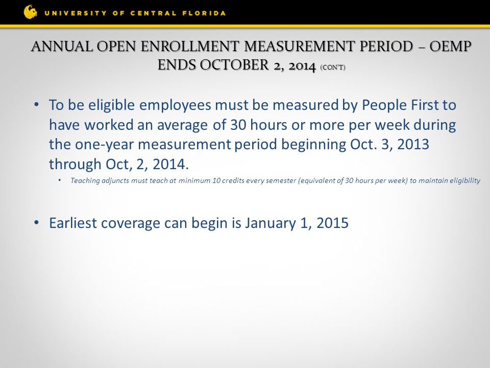 ANNUAL OPEN ENROLLMENT MEASUREMENT PERIOD – OEMP ENDS OCTOBER 2, 2014 (CON'T) To be eligible employees must be measured by People First to have worked