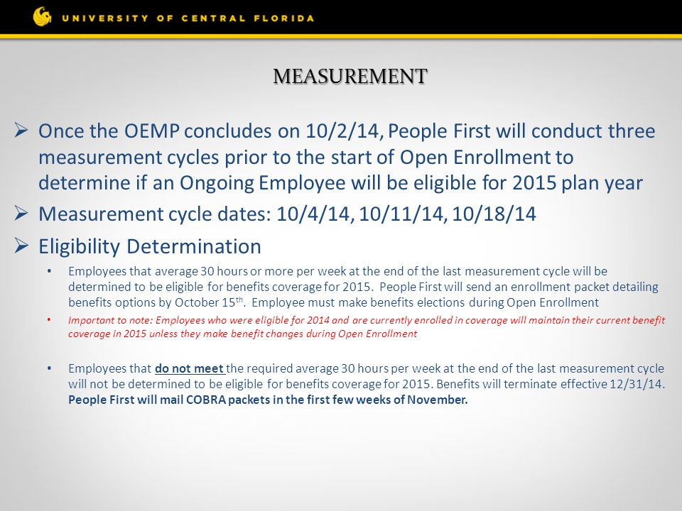 MEASUREMENT  Once the OEMP concludes on 10/2/14, People First will conduct three measurement cycles prior to the start of Open Enrollment to determin
