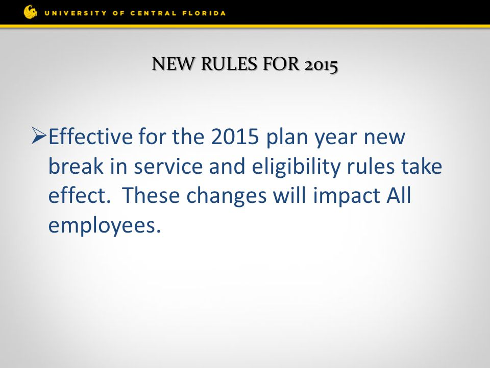 NEW RULES FOR 2015  Effective for the 2015 plan year new break in service and eligibility rules take effect.