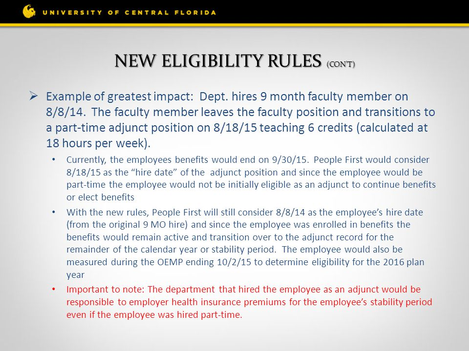 NEW ELIGIBILITY RULES (CON'T)  Example of greatest impact: Dept. hires 9 month faculty member on 8/8/14. The faculty member leaves the faculty positi