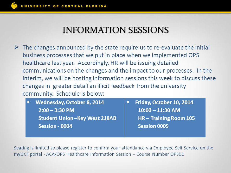 INFORMATION SESSIONS  The changes announced by the state require us to re-evaluate the initial business processes that we put in place when we implemented OPS healthcare last year.
