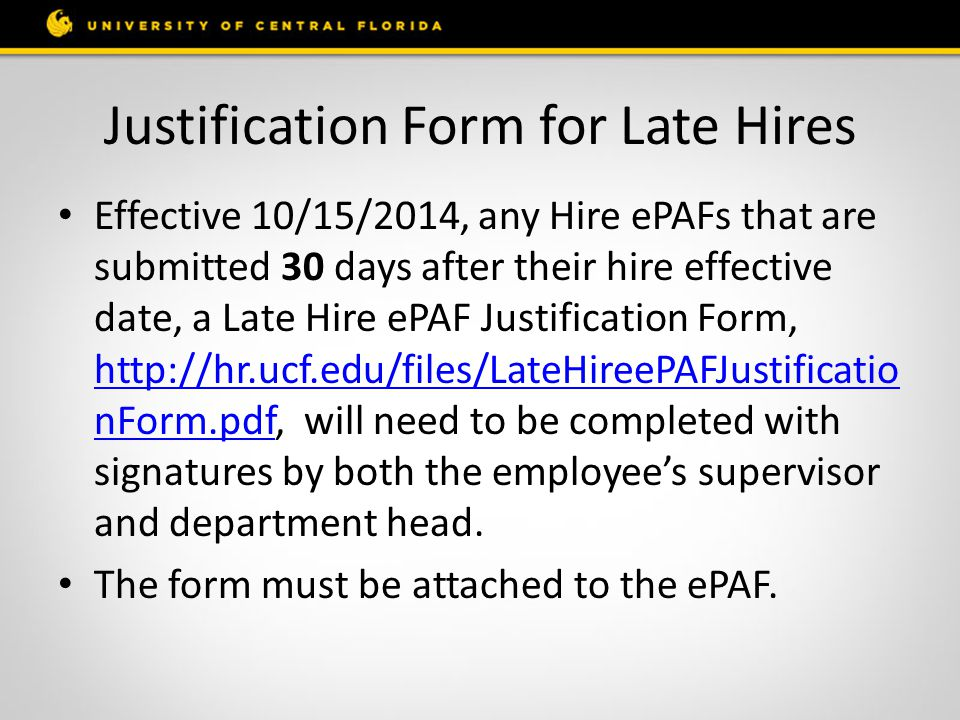Justification Form for Late Hires Effective 10/15/2014, any Hire ePAFs that are submitted 30 days after their hire effective date, a Late Hire ePAF Ju
