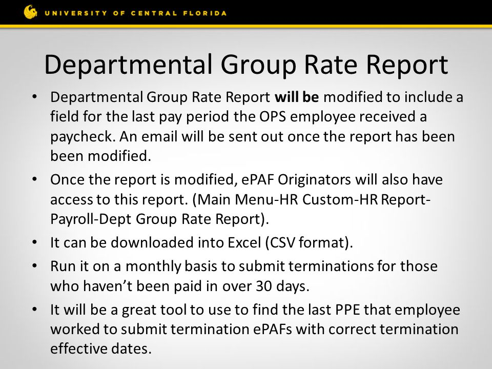 Departmental Group Rate Report Departmental Group Rate Report will be modified to include a field for the last pay period the OPS employee received a paycheck.