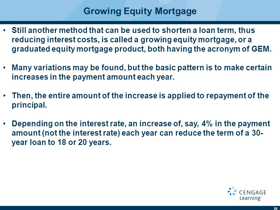 27 Opportunity Cost Critics of the 15- or 20-year loan, the biweekly loan plan, and GEM mortgages contend that any increase in the payment creates a loss for the borrower from the amount that might be gained had the payment increase been invested in order to earn interest.