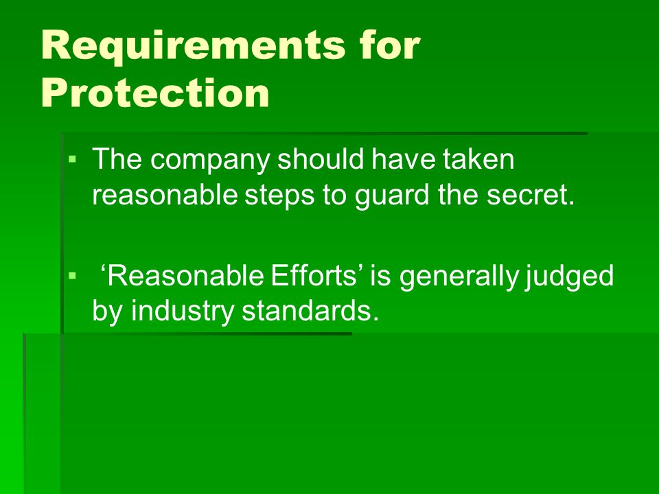 Requirements for Protection ▪The company should have taken reasonable steps to guard the secret.
