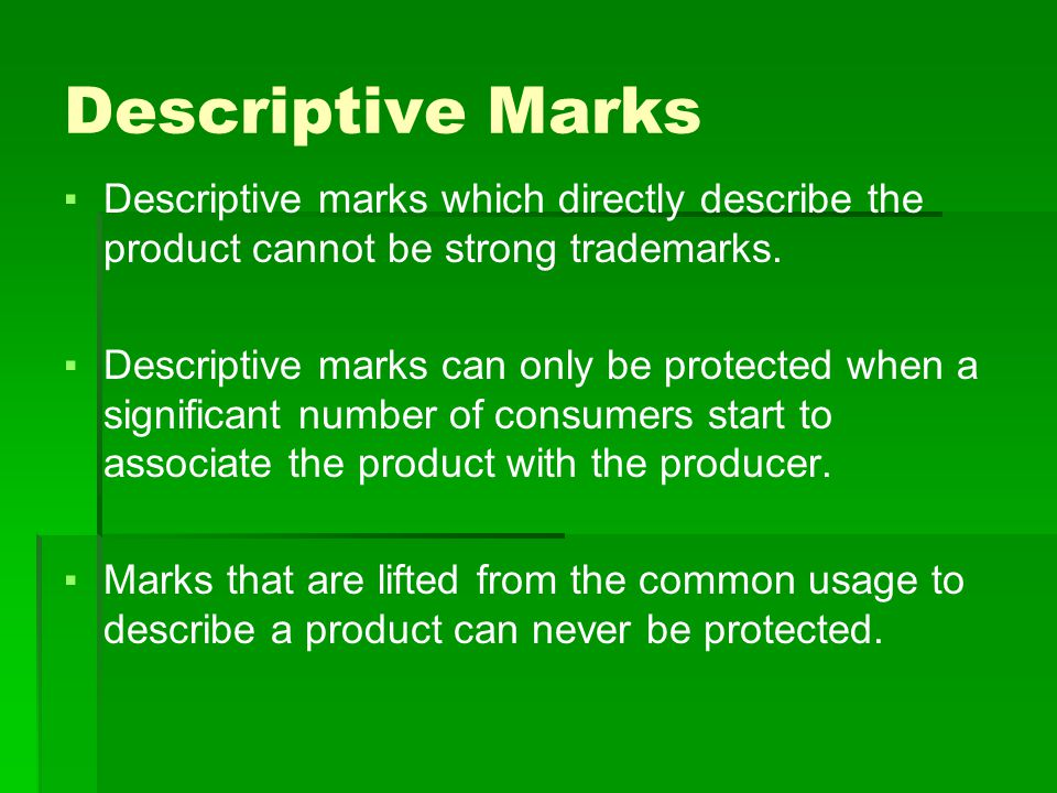 Descriptive Marks ▪Descriptive marks which directly describe the product cannot be strong trademarks.