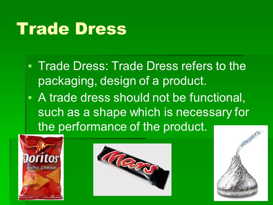 Trade Dress ▪Trade Dress: Trade Dress refers to the packaging, design of a product.