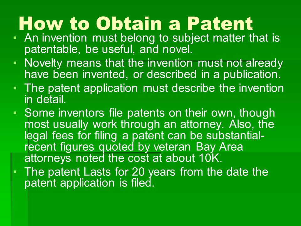 How to Obtain a Patent ▪An invention must belong to subject matter that is patentable, be useful, and novel.