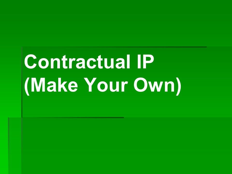 Contractual IP (Make Your Own)