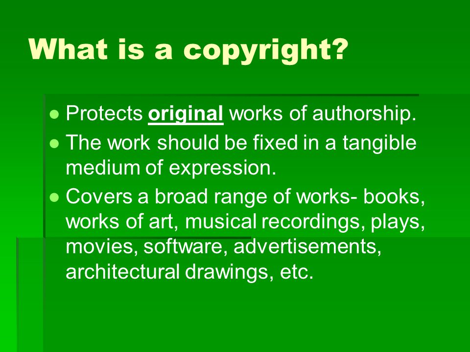 What is a copyright.●Protects original works of authorship.