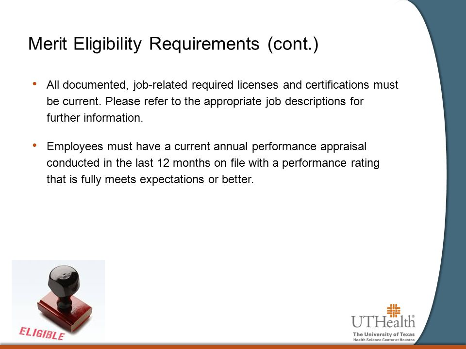 Merit Eligibility Requirements (cont.) All documented, job-related required licenses and certifications must be current. Please refer to the appropria