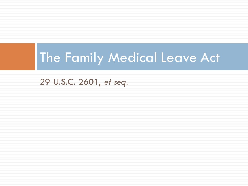 29 U.S.C. 2601, et seq. The Family Medical Leave Act
