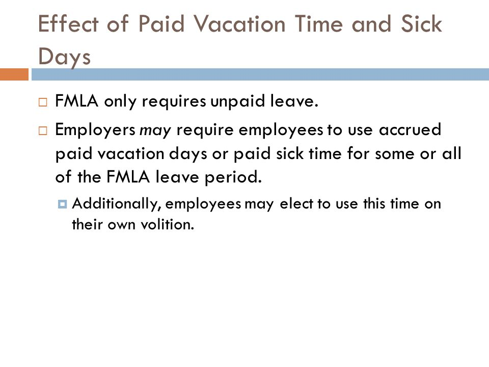 Effect of Paid Vacation Time and Sick Days  FMLA only requires unpaid leave.