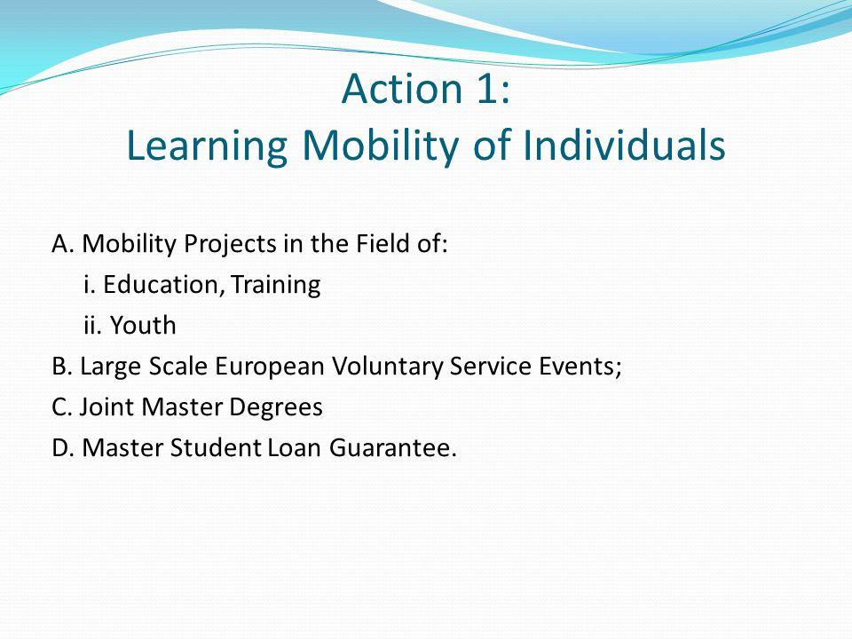 Action 1: Learning Mobility of Individuals A. Mobility Projects in the Field of: i.