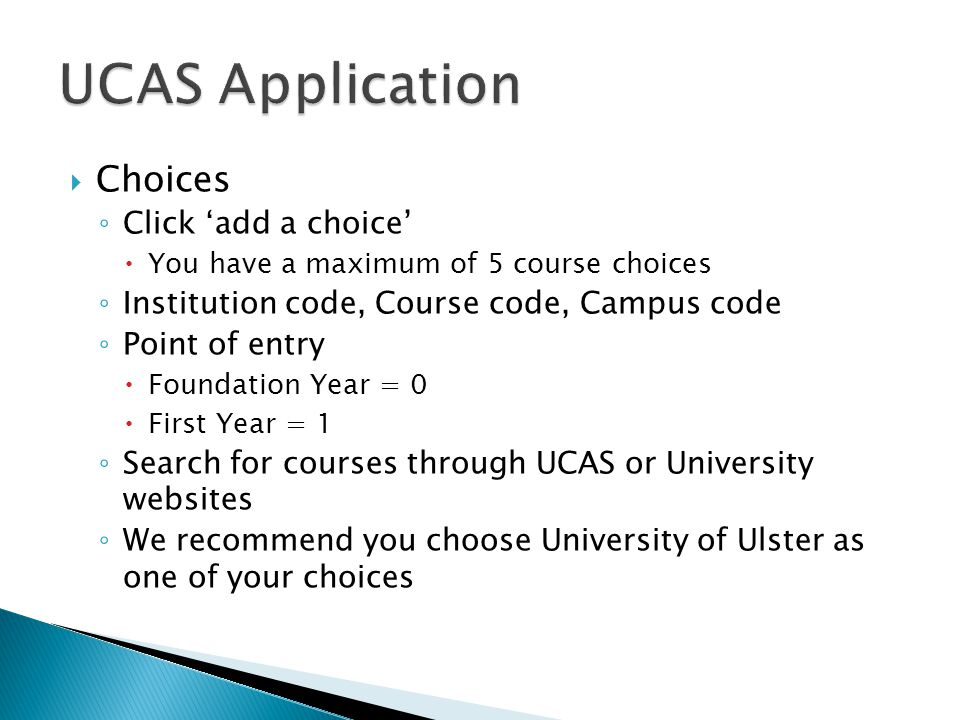  Choices ◦ Click 'add a choice'  You have a maximum of 5 course choices ◦ Institution code, Course code, Campus code ◦ Point of entry  Foundation Y