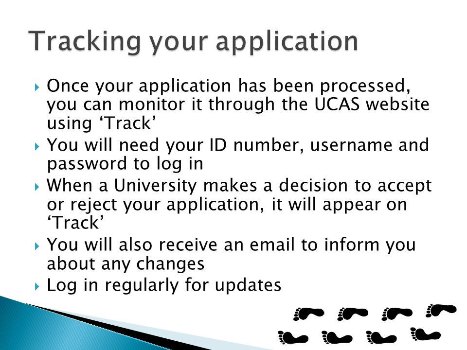  Once your application has been processed, you can monitor it through the UCAS website using 'Track'  You will need your ID number, username and pas