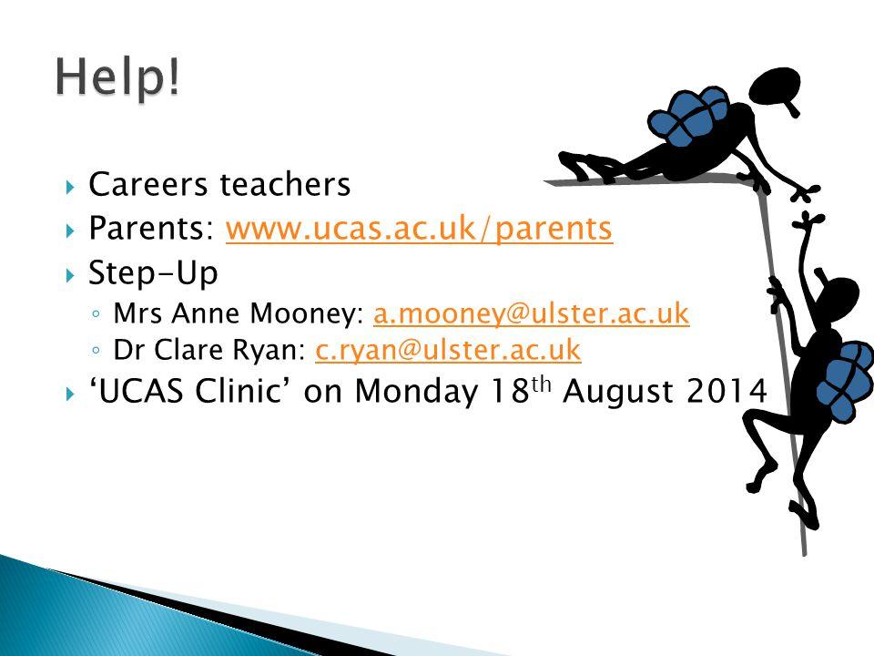  Careers teachers  Parents: www.ucas.ac.uk/parentswww.ucas.ac.uk/parents  Step-Up ◦ Mrs Anne Mooney: a.mooney@ulster.ac.uka.mooney@ulster.ac.uk ◦ D