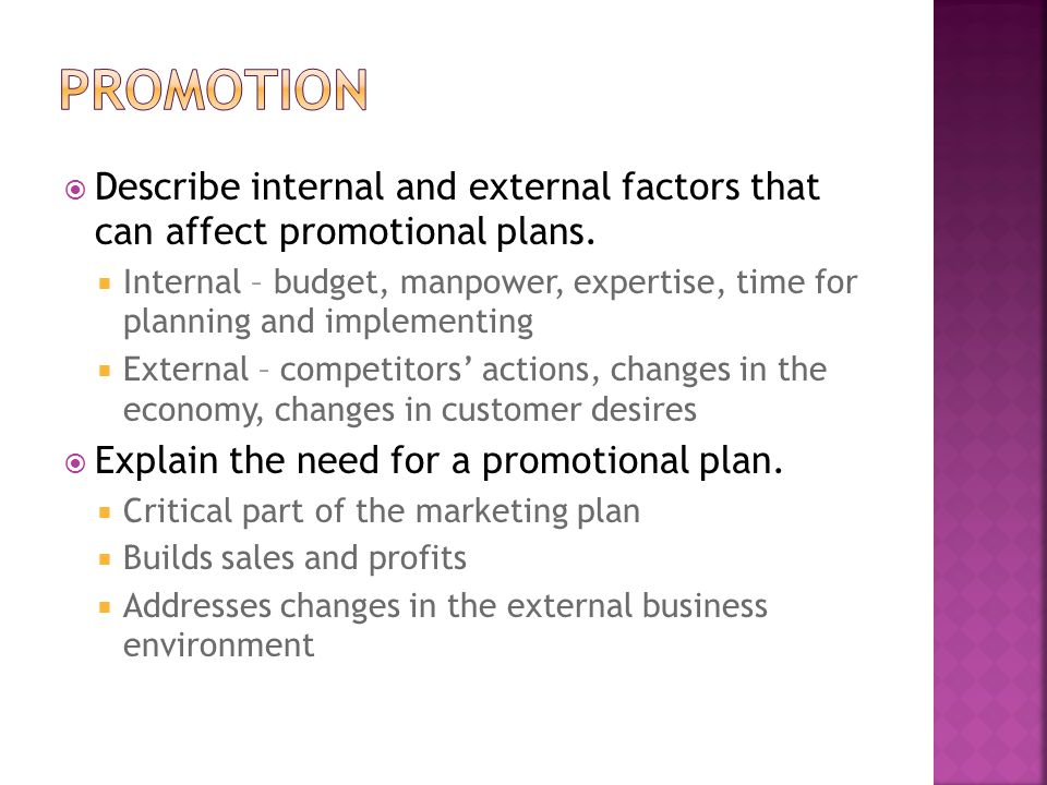  Describe internal and external factors that can affect promotional plans.  Internal – budget, manpower, expertise, time for planning and implementi