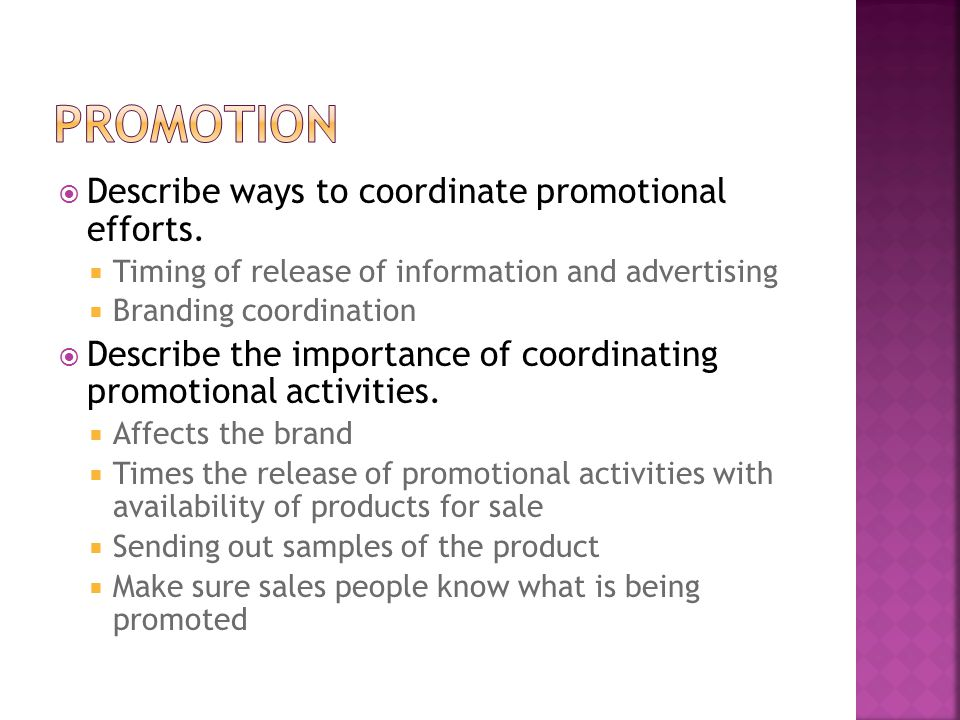  Describe ways to coordinate promotional efforts.  Timing of release of information and advertising  Branding coordination  Describe the importanc
