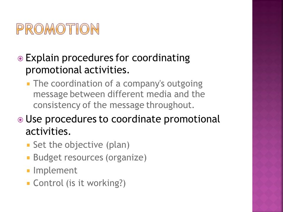  Explain procedures for coordinating promotional activities.  The coordination of a company's outgoing message between different media and the consi