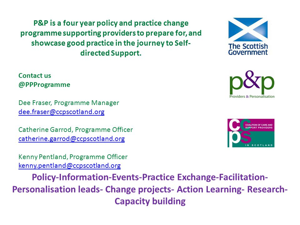 P&P is a four year policy and practice change programme supporting providers to prepare for, and showcase good practice in the journey to Self- directed Support.