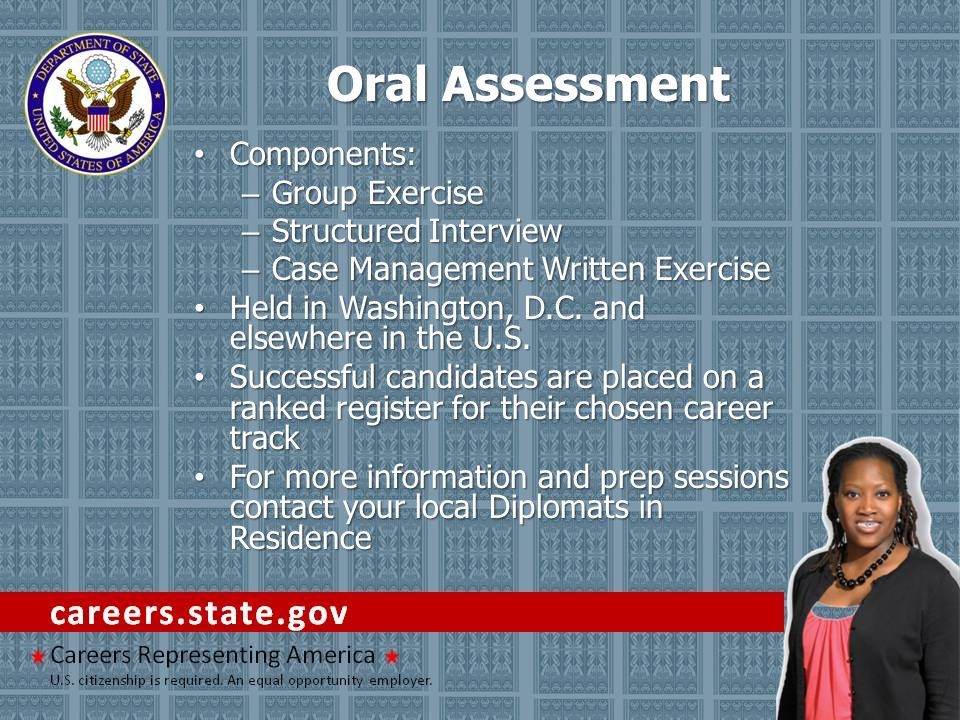 Oral Assessment Components: Components: – Group Exercise – Structured Interview – Case Management Written Exercise Held in Washington, D.C. and elsewh