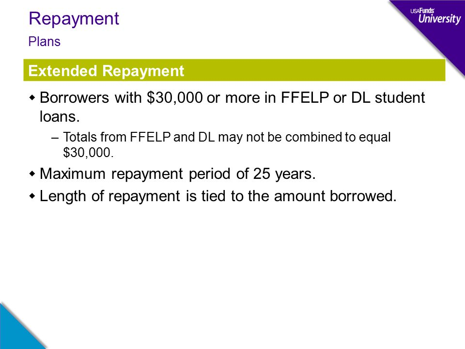 Repayment  Borrowers with $30,000 or more in FFELP or DL student loans.