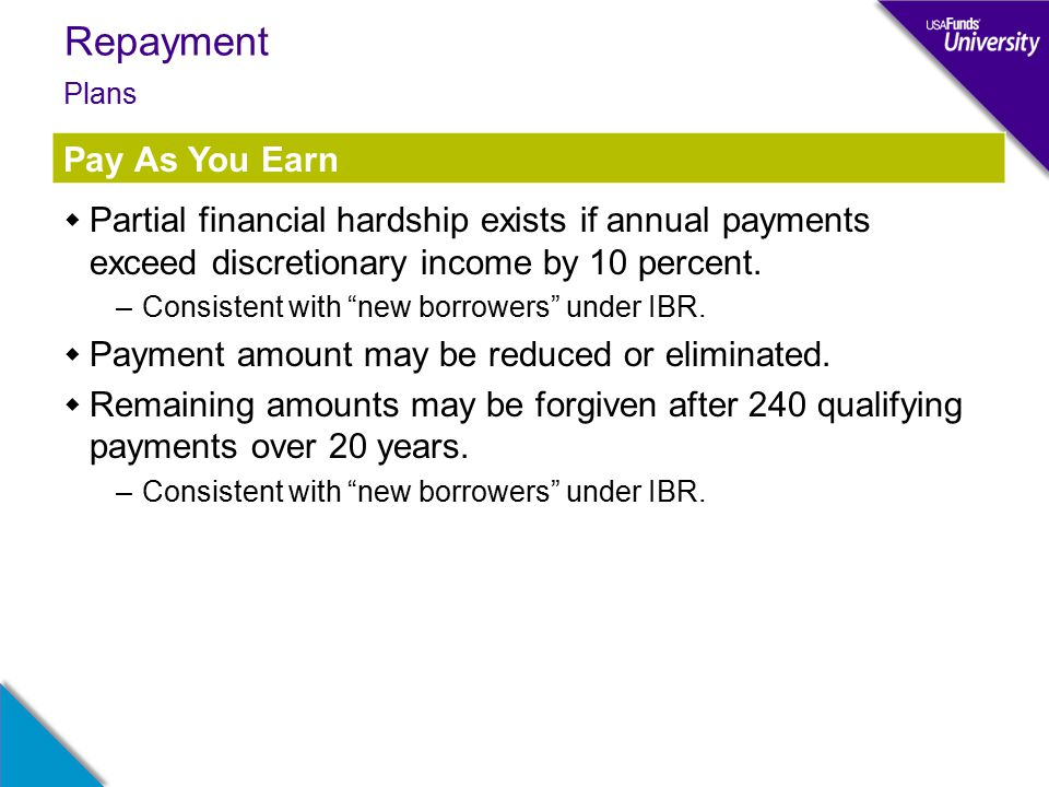Repayment  Partial financial hardship exists if annual payments exceed discretionary income by 10 percent.