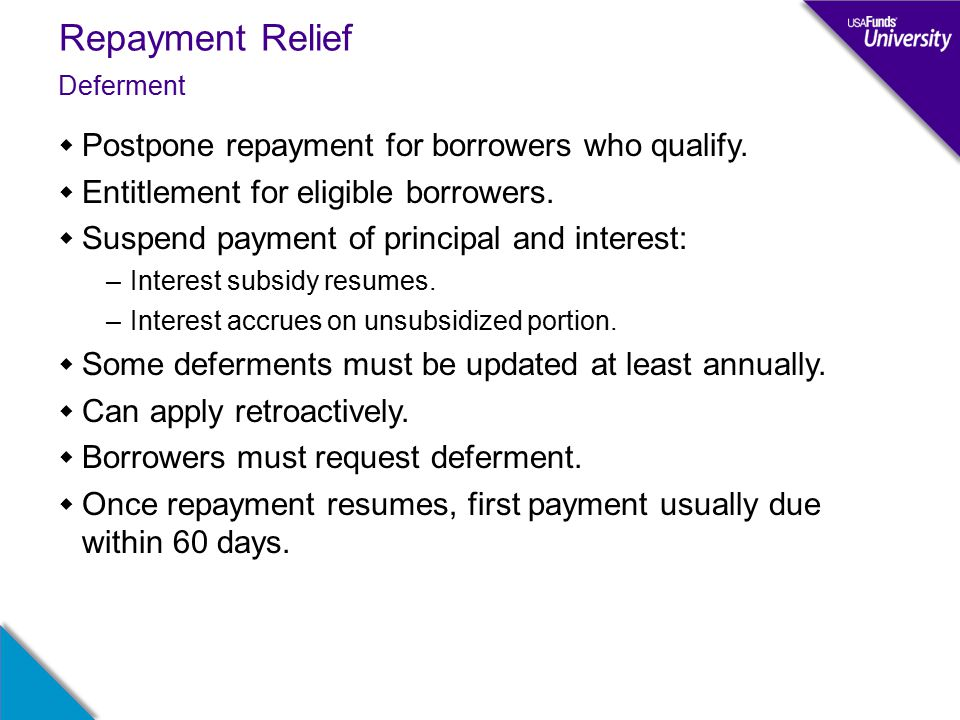 Repayment Relief  Postpone repayment for borrowers who qualify.
