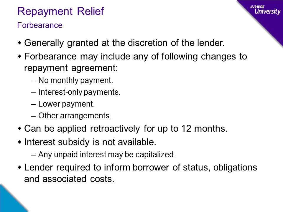 Repayment Relief  Generally granted at the discretion of the lender.