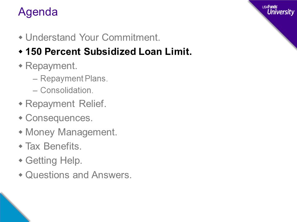 Agenda  Understand Your Commitment.  150 Percent Subsidized Loan Limit.