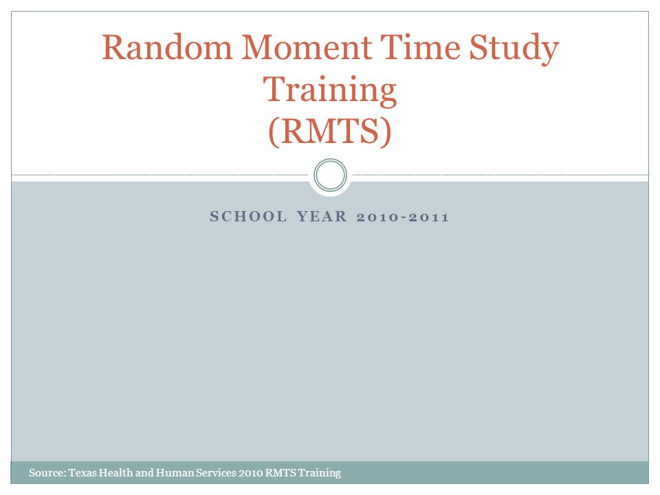 Not Working/Absent Response Examples Source: Texas Health and Human Services 2010 RMTS Training No need to provide details on a moment other than the sampled moment.