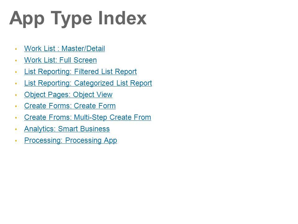 App Type Index Work List : Master/Detail Work List: Full Screen List Reporting: Filtered List Report List Reporting: Categorized List Report Object Pa