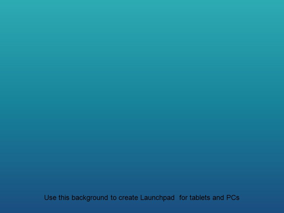 Use this background to create Launchpad for tablets and PCs
