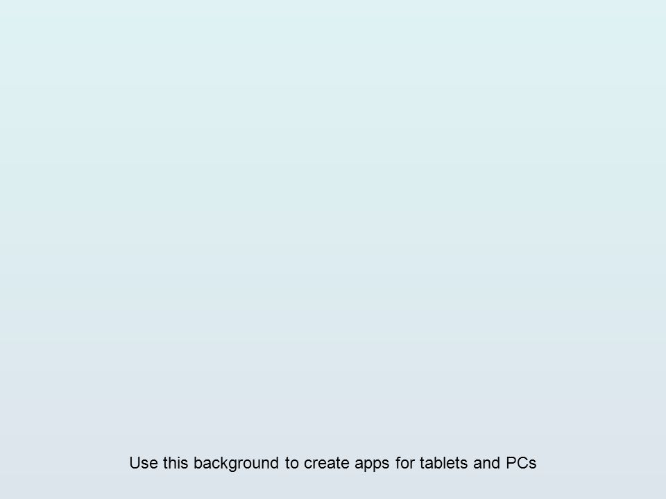 Use this background to create apps for tablets and PCs