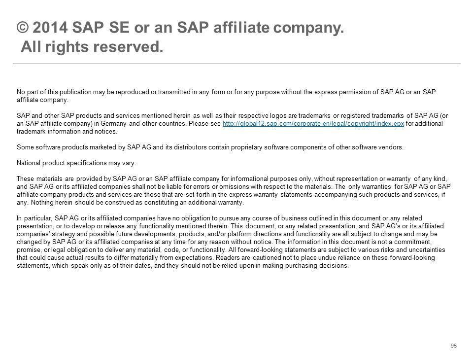 ©2014 SAP AG or an SAP affiliate company. All rights reserved.95 © 2014 SAP SE or an SAP affiliate company. All rights reserved. No part of this publi