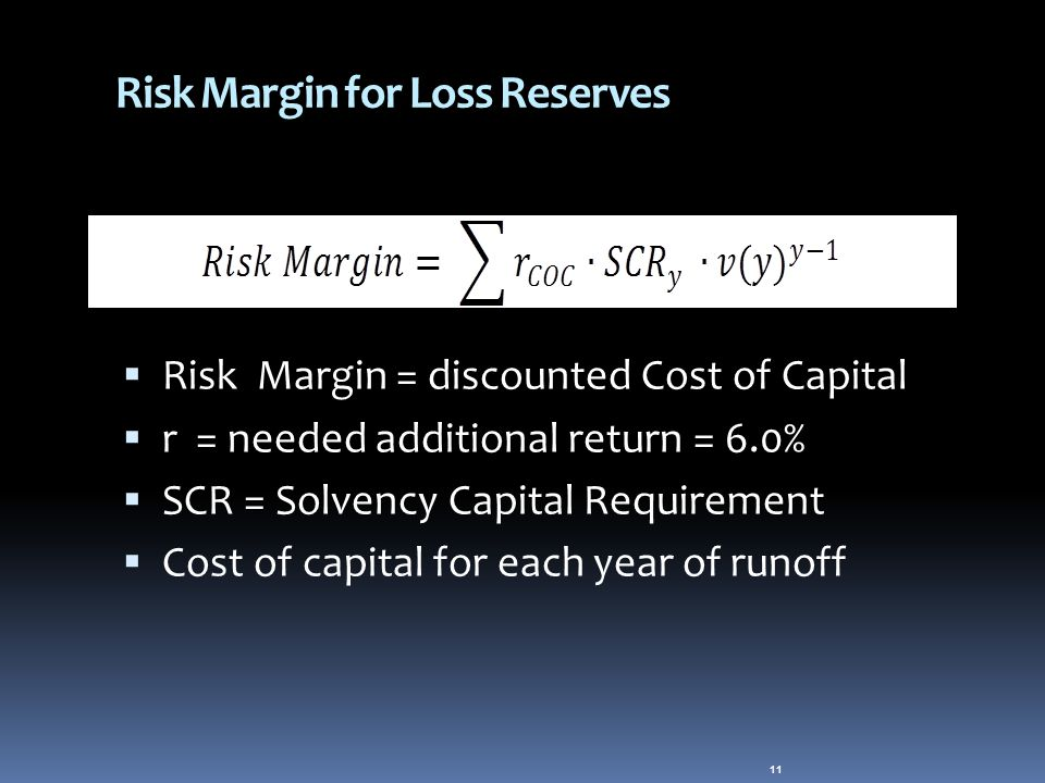 Risk Margin for Loss Reserves  Risk Margin = discounted Cost of Capital  r = needed additional return = 6.0%  SCR = Solvency Capital Requirement  Cost of capital for each year of runoff 11