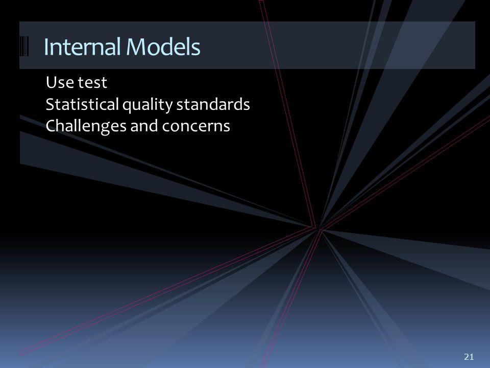 Use test Statistical quality standards Challenges and concerns 21 Internal Models