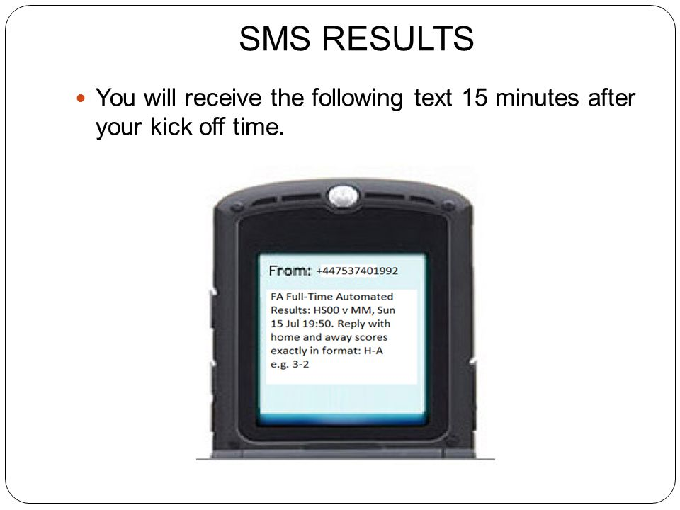 SMS RESULTS You will receive the following text 15 minutes after your kick off time.
