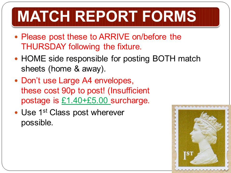 MATCH REPORT FORMS Please post these to ARRIVE on/before the THURSDAY following the fixture. HOME side responsible for posting BOTH match sheets (home