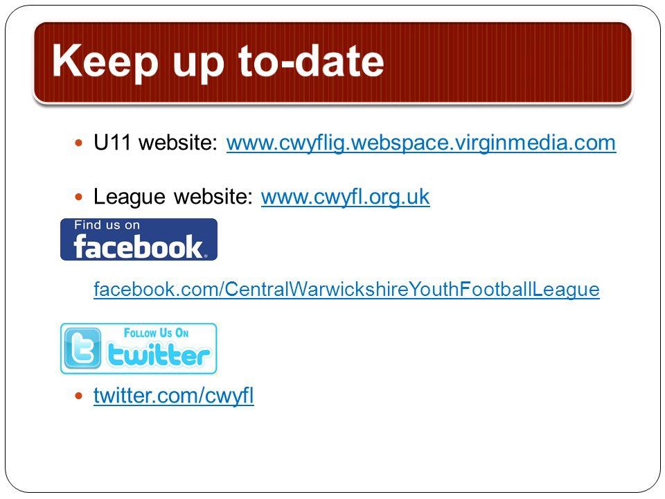 Keep up to-date U11 website: www.cwyflig.webspace.virginmedia.com League website: www.cwyfl.org.uk facebook.com/CentralWarwickshireYouthFootballLeague twitter.com/cwyfl