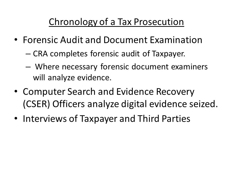 Chronology of a Tax Prosecution Forensic Audit and Document Examination – CRA completes forensic audit of Taxpayer. – Where necessary forensic documen