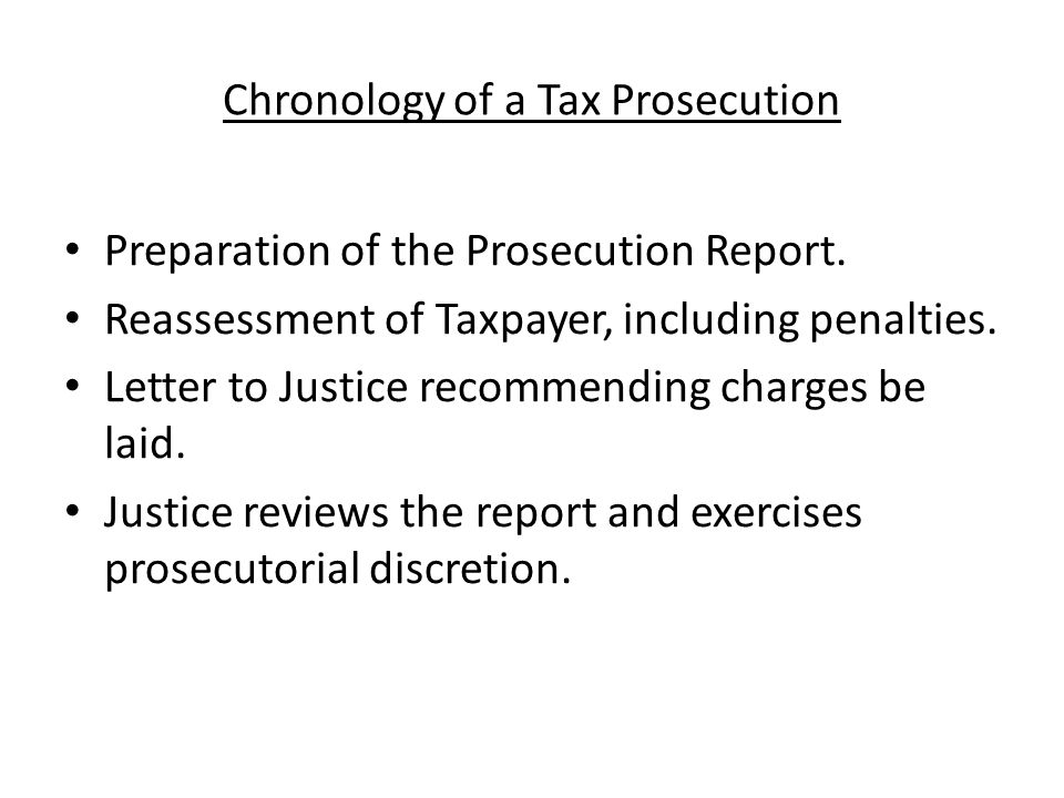 Chronology of a Tax Prosecution Preparation of the Prosecution Report. Reassessment of Taxpayer, including penalties. Letter to Justice recommending c