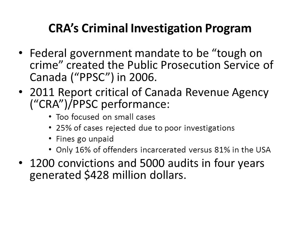 "CRA's Criminal Investigation Program Federal government mandate to be ""tough on crime"" created the Public Prosecution Service of Canada (""PPSC"") in 20"